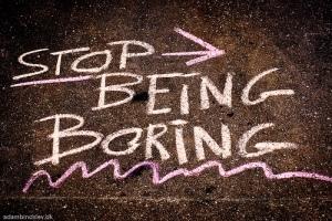 199/365 - Stop Being Boring
